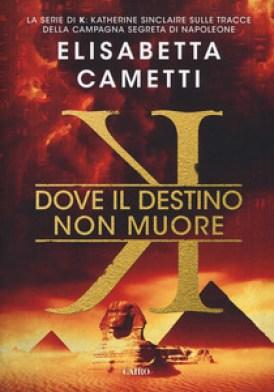 """""""Dove il destino non muore"""" di Elisabetta Cametti - Cairo"""
