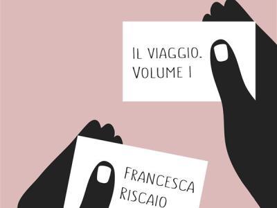 Francesca Riscaio, Il Viaggio Vol. I