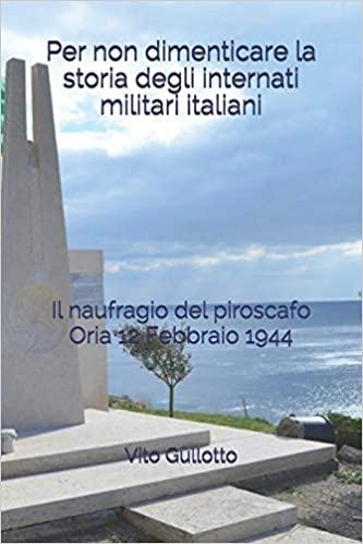 Per non dimenticare la storia degli internati militari italiani: Il naufragio del piroscafo Oria 12 febbraio 1944