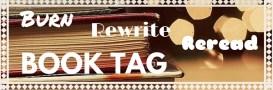 Burn, Rewrite, Reread Book Tag