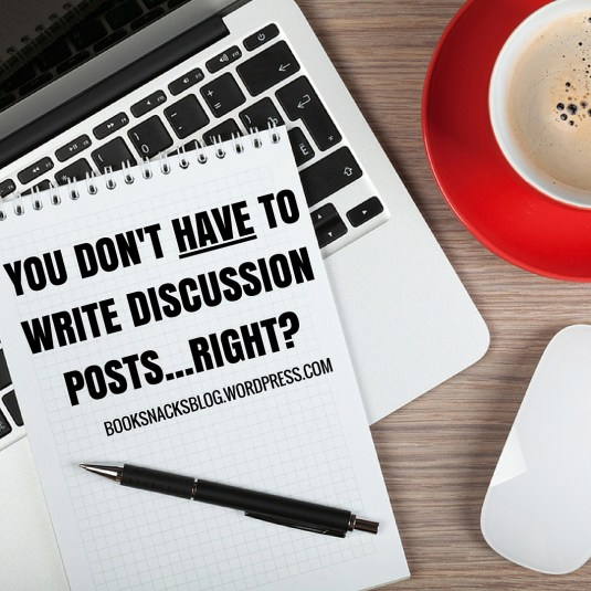 You don't HAVE to write discussion posts...right?