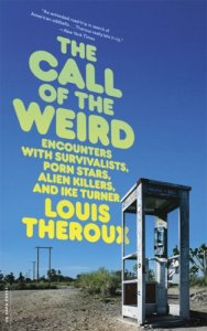 The Call Of The Weird: Encounters With Survivalists, Porn Stars, Alien Killers, And Ike Turner