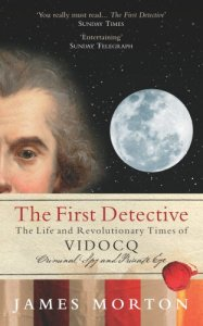 The First Detective: The Life and Revolutionary Times of Vidocq