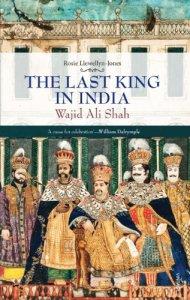 The Last King in India: Wajid Ali Shah (1822-87)