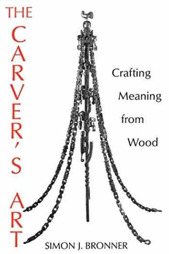 Sell, Buy or Rent The Carver's Art: Crafting Meaning from
