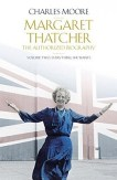 Margaret Thatcher - The Authorized Biography | Charles Moore | Bookstoker.com