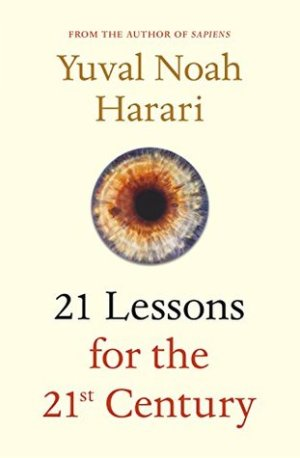 21 Lessons for the 21st Century by Yuval Harari
