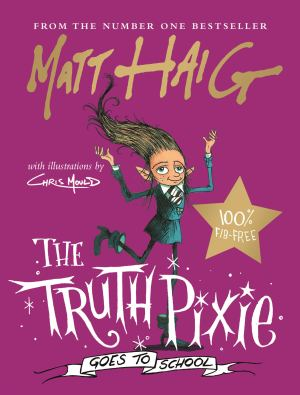 The Truth Pixie Goes to School by Matt Haig