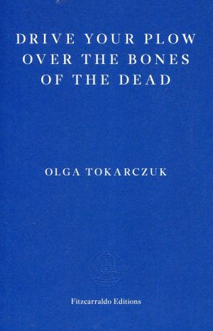 Drive the Plow Over the Bones of the Dead by Olga Tokarczuk