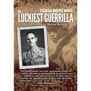 The Luckiest Guerrilla, A True Tale of Love, War and the Army (memoir)