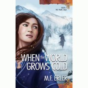 When the World Grows Cold, Book 4 The Peaks Saga by MF Erler