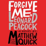 CD cover of Forgive Me, Leonard Peacock, By Matthew Quick Read by Noah Galvin Published by Hachette Audio