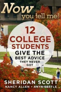 book cover of Now You Tell Me! 12 College Students Give the Best Advice They Never Got by Sheridan Scott, Nancy Allen & Anya Settle published by Arundel