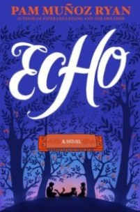 book cover of Echo by Pam Munoz Ryan published by Scholastic