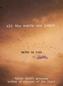 book cover of All the Words Are Yours: Haiku on Love by Tyler Knott Gregson published by Tarcher Perigee |BooksYALove.com