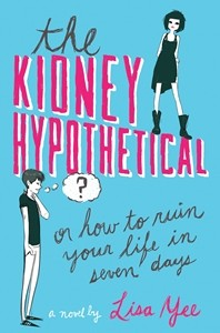 book cover of The Kidney Hypothetical by Lisa Yee published by Arthur A. Levine Books | recommended on BooksYALove.com