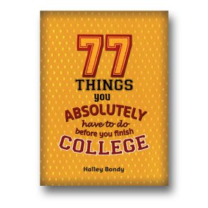book cover of 77 Things You Absolutely Have to Do Before You Finish College by Halley Bondy published by Zest Books | recommended on BooksYALove.com