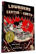 book cover of Lowriders to the Center of the Earth by Cathy Camper, art by Raul the Third, published by Chronicle Books   recommended on BooksYALove.com