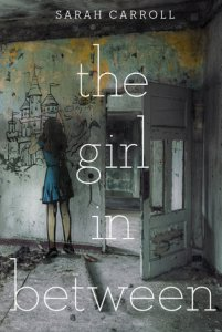 US book cover of Girl In Between by Sarah Carroll, published by Kathy Dawson Books PRH | recommended on BooksYALove.com