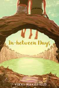 US book cover of In-Between Days by Vikki Wakefield, published by Simon Schuster BFYR | recommended on BooksYALove.com