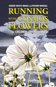 book cover of Running With Cosmos Flowers: The Children of Hiroshima, by Shizumi Shigeto Manale and Richard Marshall. Pelican Publishing | recommended on BooksYALove.com
