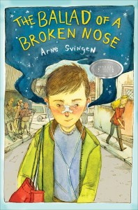 book cover of The Ballad of a Broken Nose, by Arne Svingen, translated by Kari Dickson. Published by Margaret K. McElderry Books | recommended on BooksYALove.com