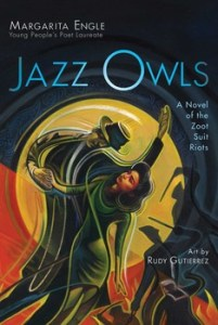 book cover of Jazz Owls: a Novel of the Zoot Suit Riots / Margarita Engle; art by Rudy Gutierrez. Atheneum Books, 2018 | recommended on BooksYALove.com