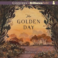 CD cover of The Golden Day,  by Ursula Dubosarsky | Read by Kate Rudd Published by Candlewick on Brilliance Audio | recommended on BooksYALove.com