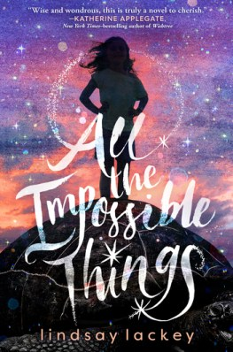 book cover of All the Impossible Things, by Lindsay Lackey, published by Roaring Brook Press | recommended on BooksYALove.com