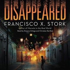 CD cover of Disappeared,  by Francisco X. Stork | Read by Roxana Ortega, Christian Barillas Published by Scholastic Audio | recommended on BooksYALove.com