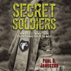 CD cover of Secret Soldiers: How the US Twenty-Third Special Troops Fooled the Nazis, by Paul B. Janeczko, Read by Ron Butler.  Published by Brilliance Audio | recommended on BooksYALove.com