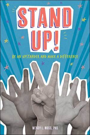 book cover of Stand Up! Be an Upstander and Make a Difference, by Wendy L. Moss PhD. Published by Magination Press | recommended on BooksYALove.com