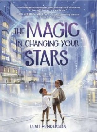 book cover of The Magic in Changing Your Stars, by Leah Henderson. Published by Sterling Children's Books| recommended on BooksYALove.com