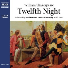 CD cover of Twelfth Night, by William Shakespeare. Read by Stella Gonet, Gerard Murphy, Jonathan Keeble, Daniel Philpott, Nick Fletcher, Peter Yapp, Jane Whittenshaw, Malcolm Sinclair, David Timson, Lucy Whybrow, Christopher Godwin, Brian Parr, Adam Kotz, Benjamin Soames. Published by Naxos AudioBooks | recommended on BooksYALove.com