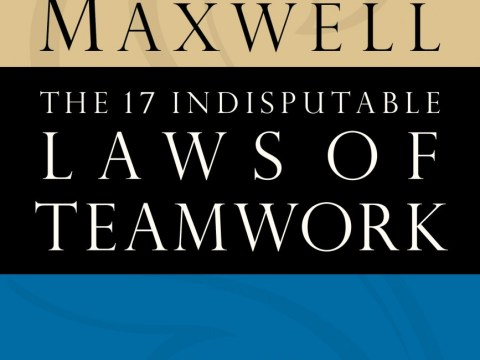 The 17 Indisputable Laws of Teamwork By John Maxwell