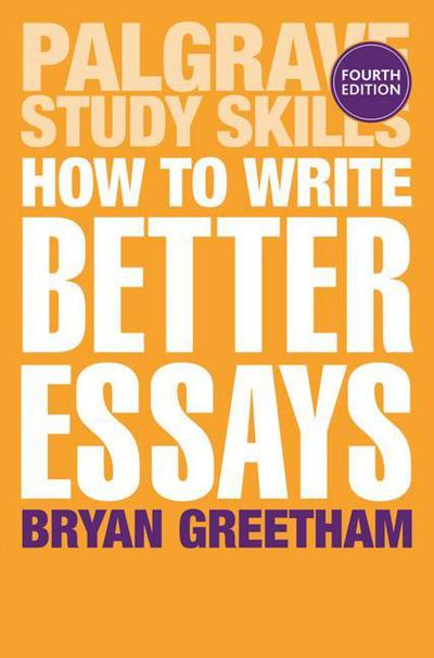 Download How to Write Better Essays by Bryan Greetham