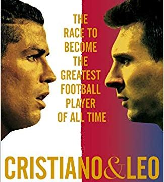 Cristiano and Leo: The Race to Become the Greatest Football Player of All Time