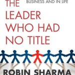 The Leader Who Had No Title by Robin Sharma