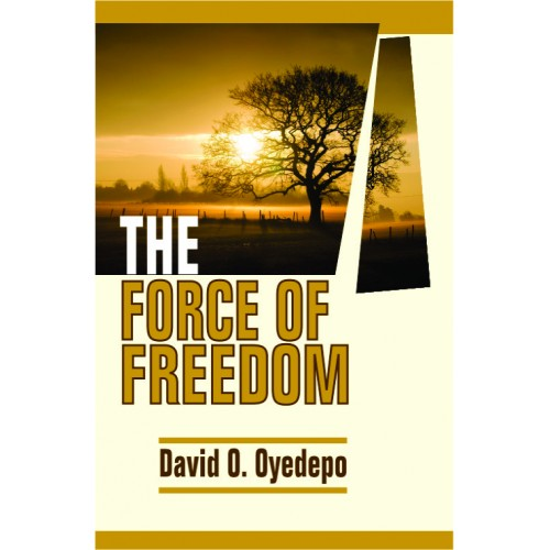 The Force of Freedom by David O. Oyedepo