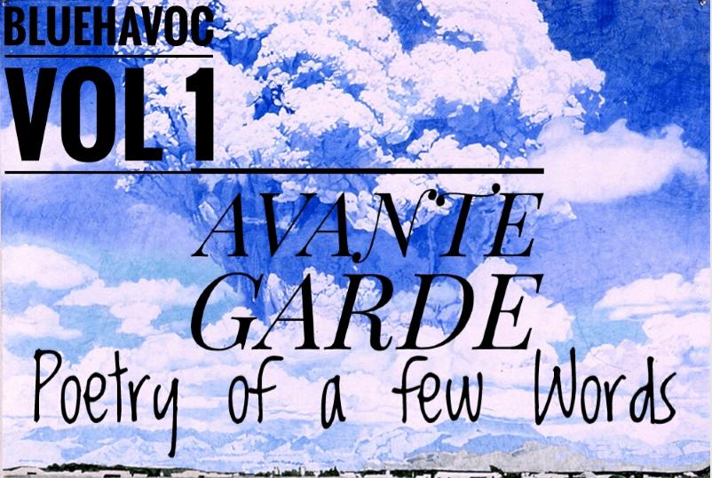 BlueHavoc Vol 1 Avante Garde:Poetry of a few words