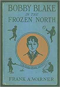 Bobby Blake in the Frozen North by Frank A. Warner