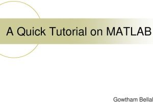 A Quick Tutorial on Matlab by Gowtham Bellala