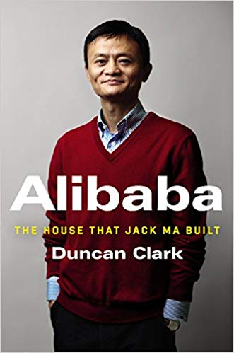 Alibaba The House That Jack Ma Built by Duncan Clark