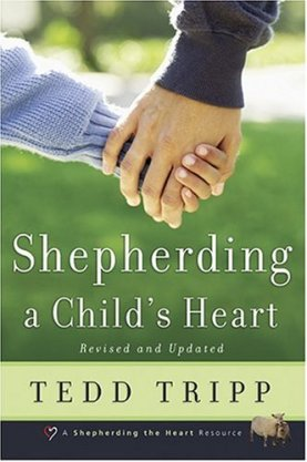 Shepherding a Child's Heart by Tedd Tripp