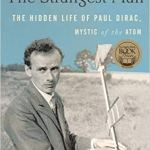 The Strangest Man: The Hidden Life of Paul Dirac
