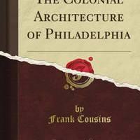 The Colonial Architecture of Philadelphia pdf