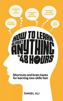 How to learn almost anything in 48 hours by Tansel Ali