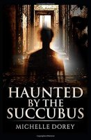 Haunted By The Succubus by Michelle Dorey PDF