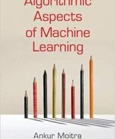 Algorithmic Aspects of Machine Learning By Ankur Moitra