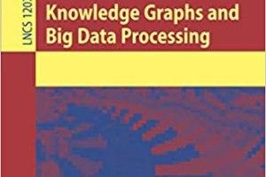 Knowledge Graphs and Big Data Processing By Valentina Janev, Damien Graux, Hajira Jabeen, Emanuel Sallinger